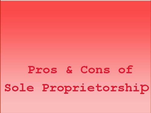 Pros and Cons of Sole Proprietorship